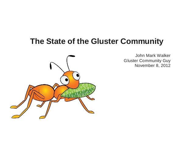 The State of the Gluster Community John Mark Walker Gluster Community Guy November 8, 2012