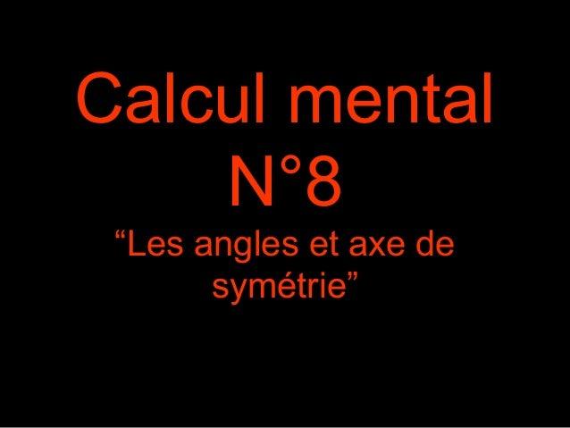 """Calcul mental  N°8  """"Les angles et axe de  symétrie"""""""
