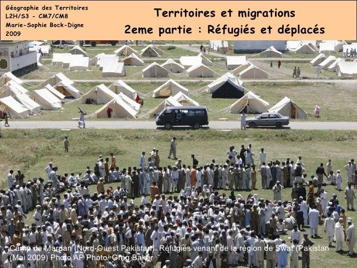 Géographie des Territoires L2H/S3 - CM7/CM8 Marie-Sophie Bock-Digne 2009 Territoires et migrations 2eme partie : Réfugiés ...