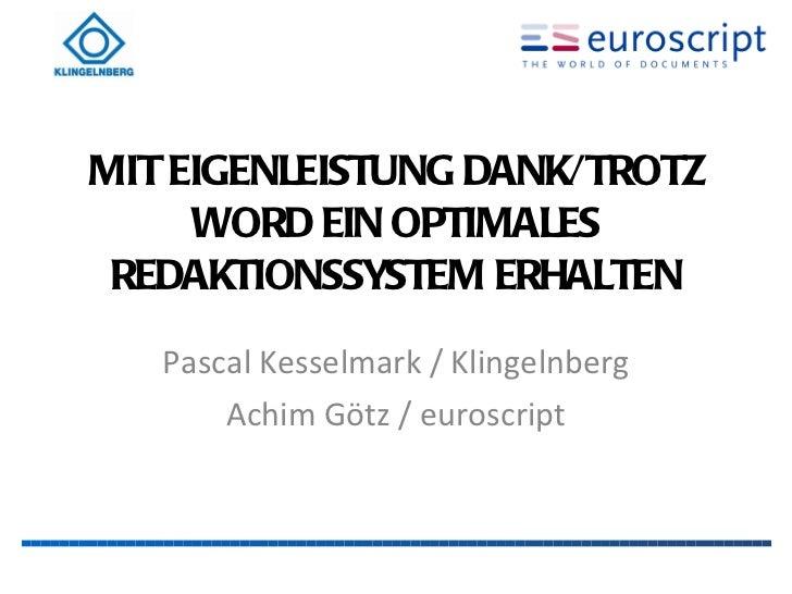 MIT EIGENLEISTUNG DANK/TROTZ WORD EIN OPTIMALES REDAKTIONSSYSTEM ERHALTEN <ul><li>Pascal Kesselmark / Klingelnberg </li></...