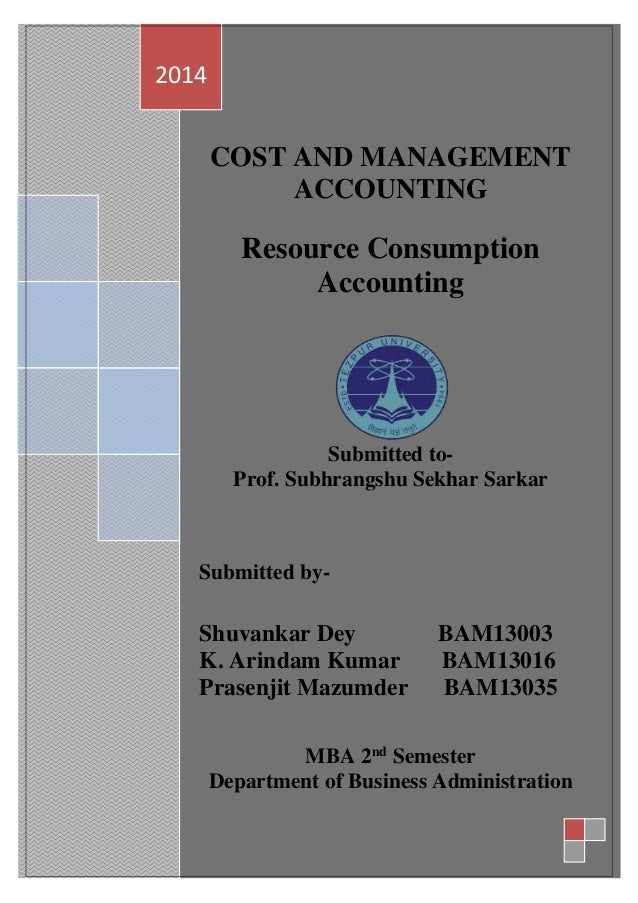 1 1 COST AND MANAGEMENT ACCOUNTING Resource Consumption Accounting Submitted to- Prof. Subhrangshu Sekhar Sarkar Submitted...