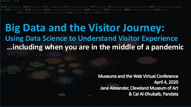 t Big Data and the Visitor Journey: Using Data Science to Understand Visitor Experience …including when you are in the mid...