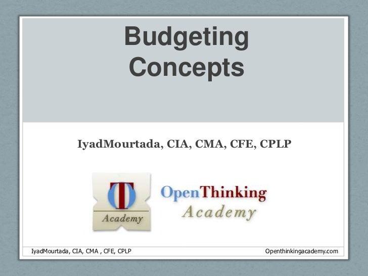 Budgeting Concepts<br />IyadMourtada, CIA, CMA, CFE, CPLP<br />IyadMourtada, CIA, CMA , CFE, CPLP                 Op...