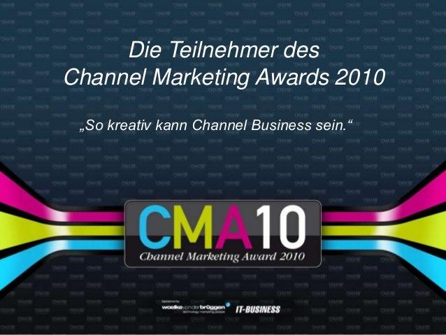 """Die Teilnehmer des Channel Marketing Awards 2010 """"So kreativ kann Channel Business sein."""""""