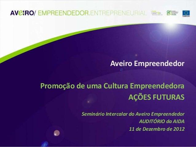 Aveiro EmpreendedorPromoção de uma Cultura Empreendedora                       AÇÕES FUTURAS          Seminário Intercalar...