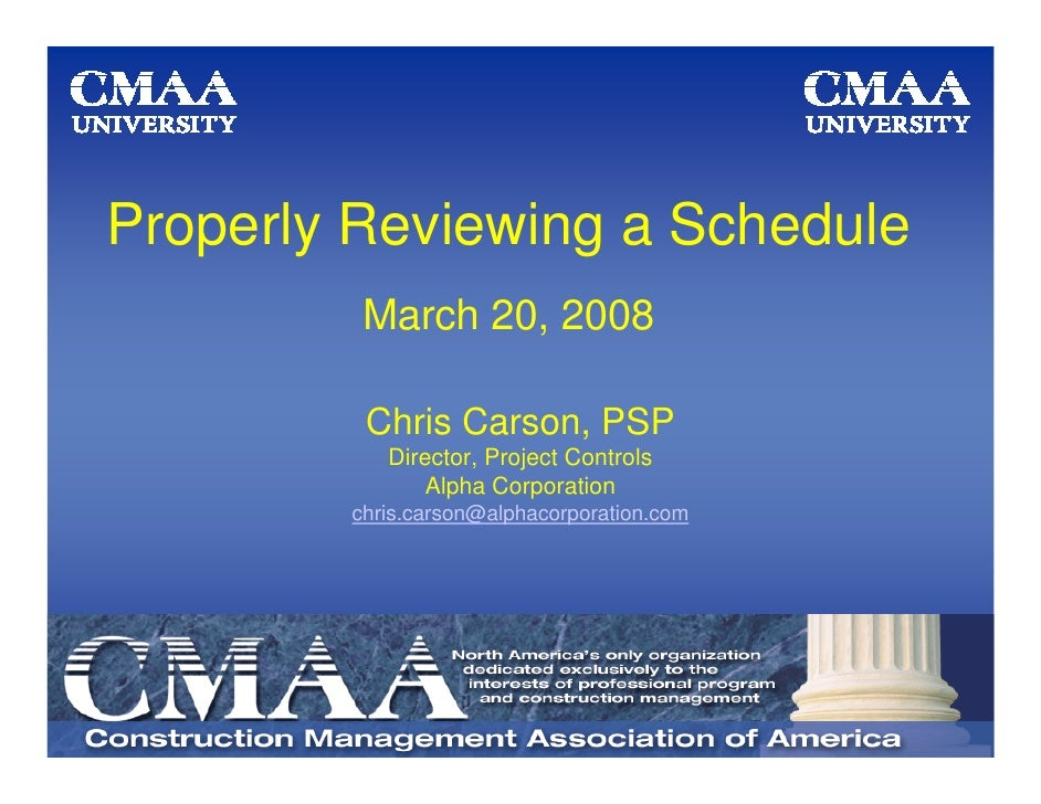 Properly Reviewing a Schedule          March 20, 2008           Chris Carson, PSP            Director, Project Controls   ...