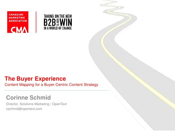 The Buyer ExperienceContent Mapping for a Buyer-Centric Content StrategyCorinne SchmidDirector, Solutions Marketing | Open...