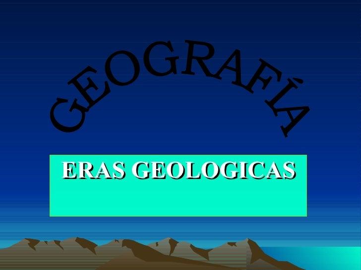 ERAS GEOLOGICAS GEOGRAFÍA
