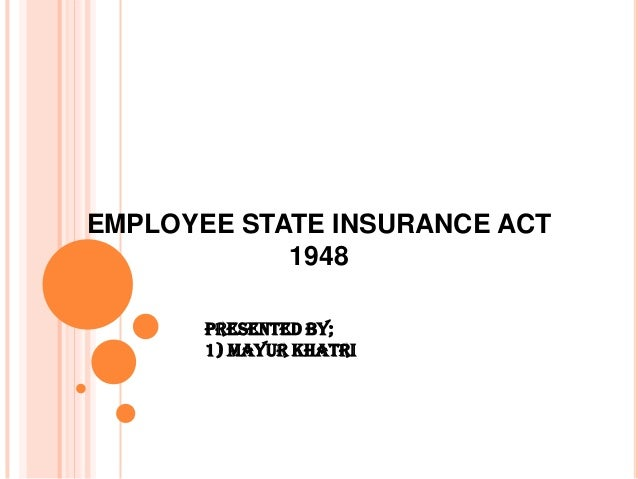 employee state insurance act 1948 The employees state insurance act, 1948 [act no 34 of 1948]1 [19th april, 1948 an act to provide for certain benefits to employees in case of sickness.