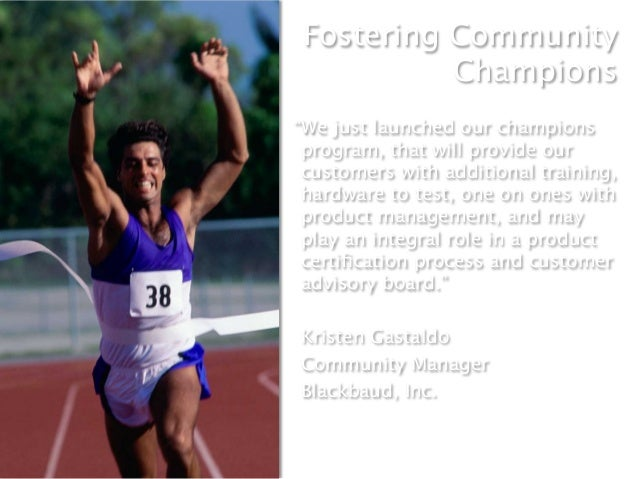 """Fostering Community           Champions""""We just launched our champions program, that will provide our customers with addit..."""