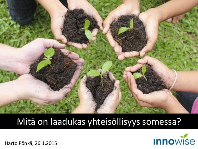 Harto Pönkä, 26.1.2015 Mitä on laadukas yhteisöllisyys somessa?