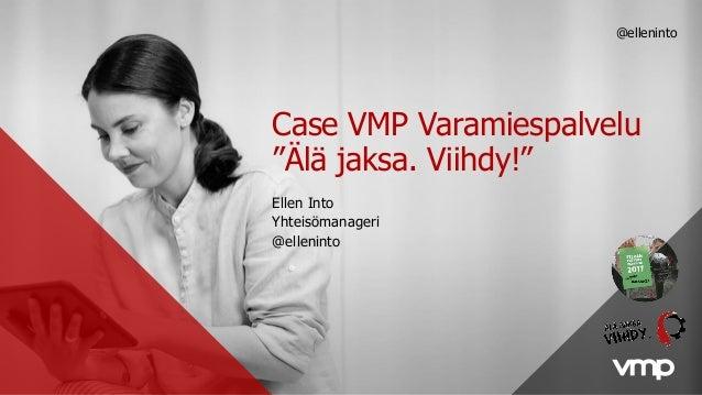 """Case VMP Varamiespalvelu """"Älä jaksa. Viihdy!"""" Ellen Into Yhteisömanageri @elleninto @elleninto"""