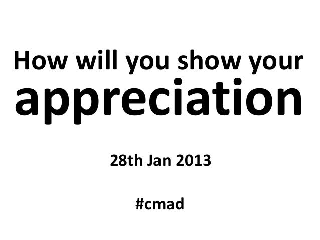 How will you show yourappreciation       28th Jan 2013          #cmad