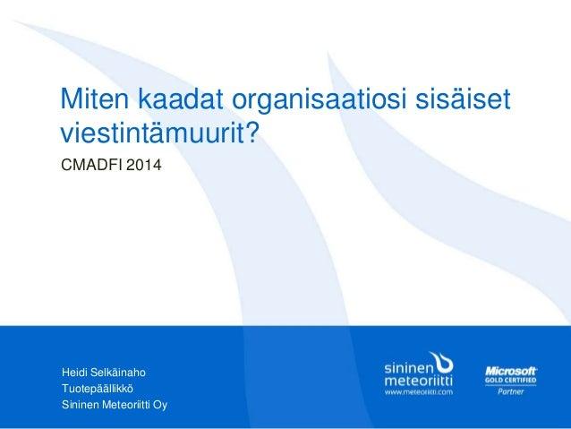 Miten kaadat organisaatiosi sisäiset viestintämuurit? CMADFI 2014  Heidi Selkäinaho Tuotepäällikkö Sininen Meteoriitti Oy