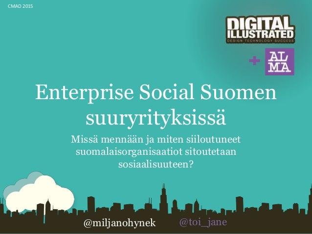 Enterprise Social Suomen suuryrityksissä Missä mennään ja miten siiloutuneet suomalaisorganisaatiot sitoutetaan sosiaalisu...