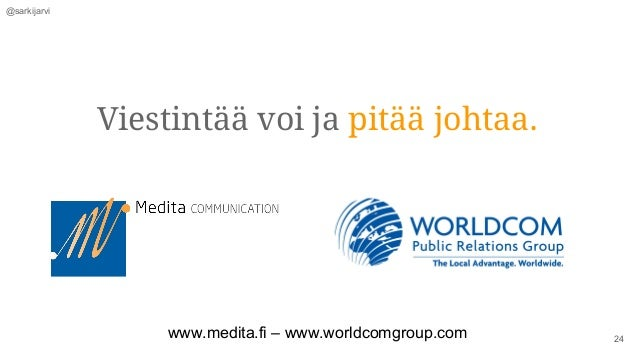 @sarkijarvi 24 Viestintää voi ja pitää johtaa. www.medita.fi – www.worldcomgroup.com