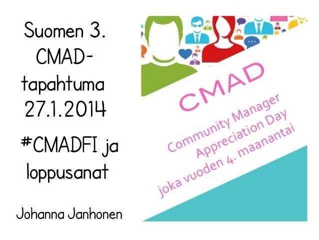 Suomen 3. CMADtapahtuma 27.1.2014 #CMADFI ja loppusanat Johanna Janhonen