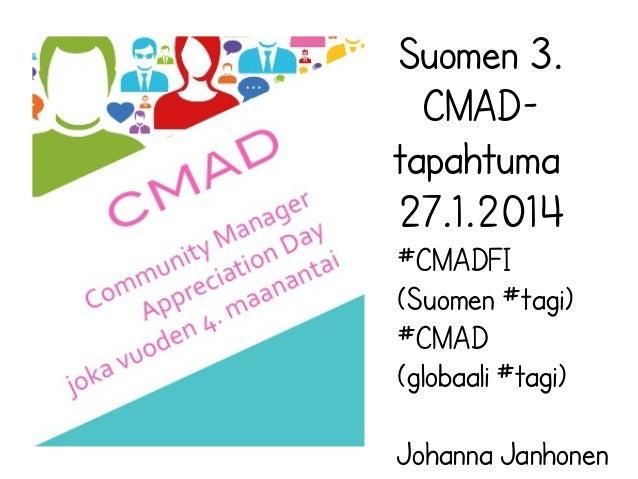 Suomen 3. CMADtapahtuma 27.1.2014 #CMADFI (Suomen #tagi) #CMAD (globaali #tagi) Johanna Janhonen