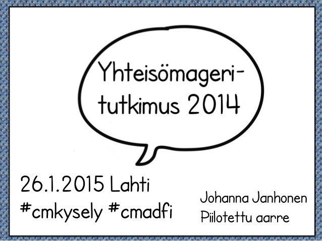 Johanna Janhonen Piilotettu aarre 26.1.2015 Lahti #cmkysely #cmadfi