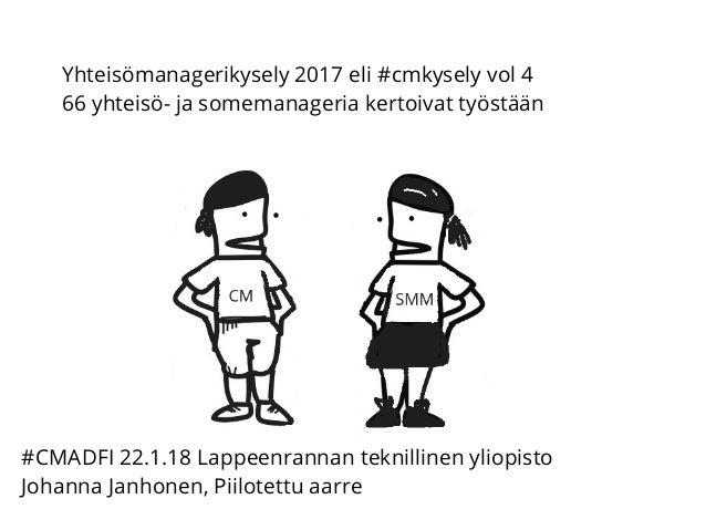 Yhteisömanagerikysely 2017 eli #cmkysely vol 4 66 yhteisö- ja somemanageria kertoivat työstään #CMADFI 22.1.18 Lappeenrann...