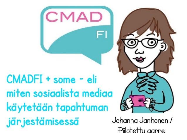17.5.2013CMADFI + some - elimiten sosiaalista mediaakäytetään tapahtumanjärjestämisessä Johanna Janhonen /Piilotettu aarre