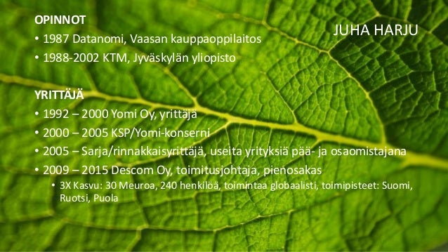 OPINNOT • 1987 Datanomi, Vaasan kauppaoppilaitos • 1988-2002 KTM, Jyväskylän yliopisto YRITTÄJÄ • 1992 – 2000 Yomi Oy, yri...