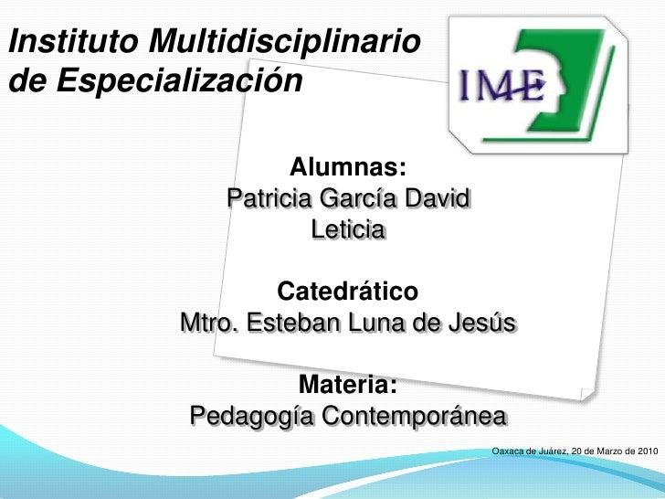 Instituto Multidisciplinario<br />de Especialización<br />Alumnas:<br />Patricia García David<br />Leticia<br />Catedrátic...
