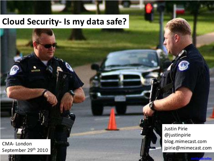 Cloud Security- Is my data safe?<br />Justin Pirie<br />@justinpirie<br />blog.mimecast.com<br />jpirie@mimecast.com<br />...