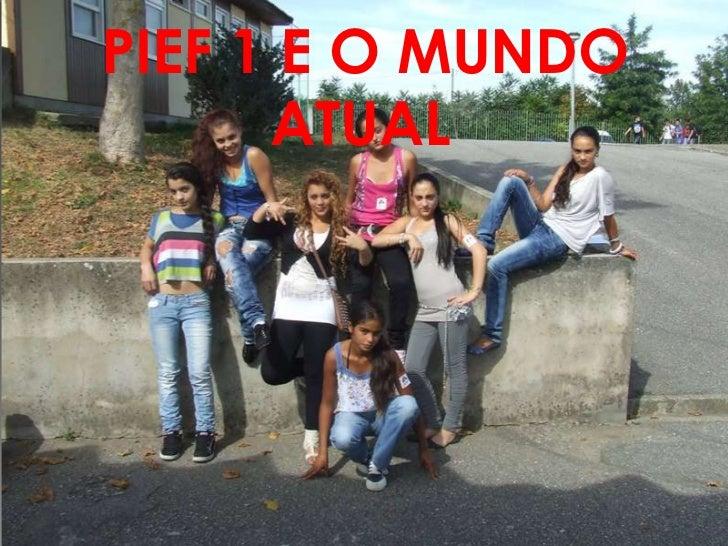 PIEF 1 E O MUNDO      ATUAL