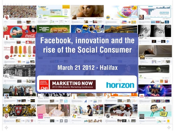 Facebook, innovation and the rise of the Social Consumer     March 21 2012 - Halifax