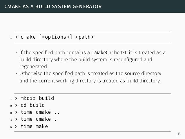 cmake as a build system generator 1 > cmake [<options>] <path> ∙ If the specified path contains a CMakeCache.txt, it is tre...