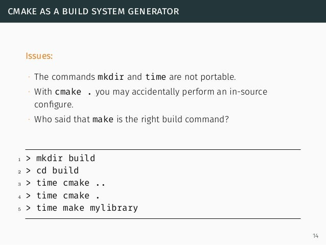 cmake as a build system generator Issues: ∙ The commands mkdir and time are not portable. ∙ With cmake . you may accidenta...