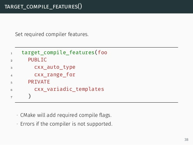 target_compile_features() Set required compiler features. 1 target_compile_features(foo 2 PUBLIC 3 cxx_auto_type 4 cxx_ran...
