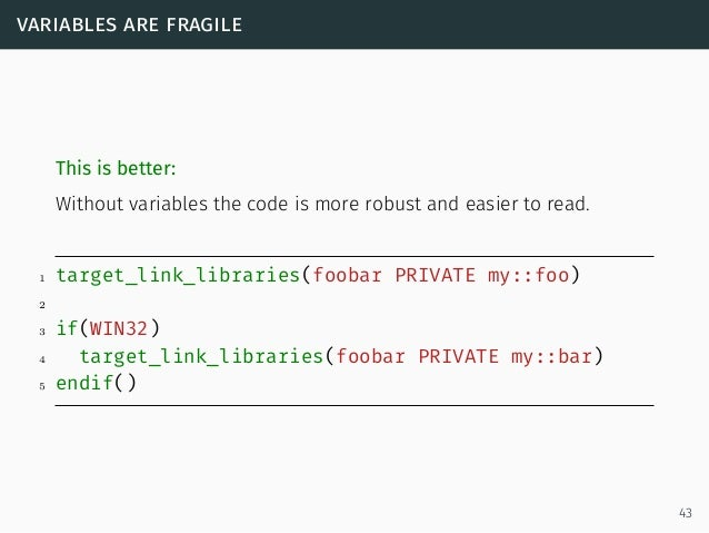 variables are fragile This is better: Without variables the code is more robust and easier to read. 1 target_link_librarie...