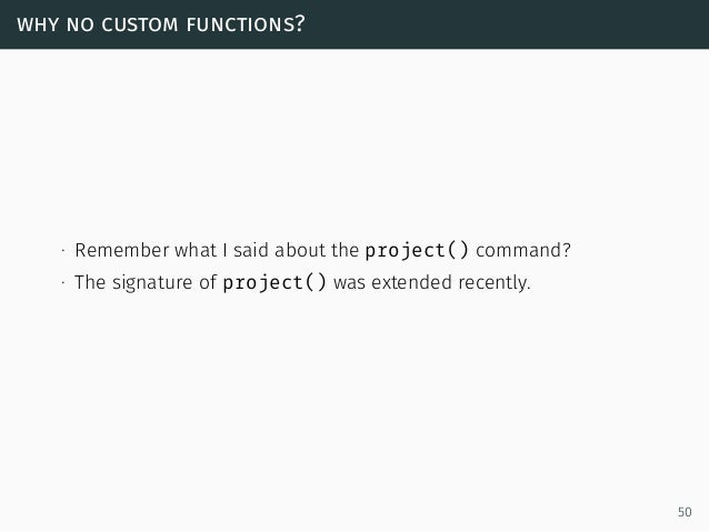 why no custom functions? ∙ Remember what I said about the project() command? ∙ The signature of project() was extended rec...