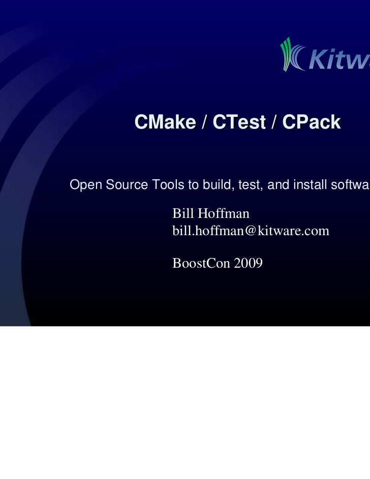 CMake / CTest / CPackOpen Source Tools to build, test, and install software                 Bill Hoffman                 b...