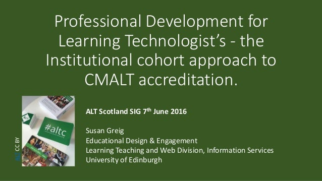 Professional Development for Learning Technologist's - the Institutional cohort approach to CMALT accreditation. ALT Scotl...