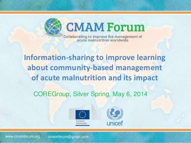 www.cmamforum.org cmamforum@gmail.com Collaborating to improve the management of acute malnutrition worldwide COREGroup, S...