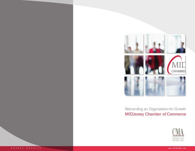 Rebranding an Organization for GrowthMIDJersey Chamber of CommerceE X P E C T R E S U L T S www.GoToCMA.com