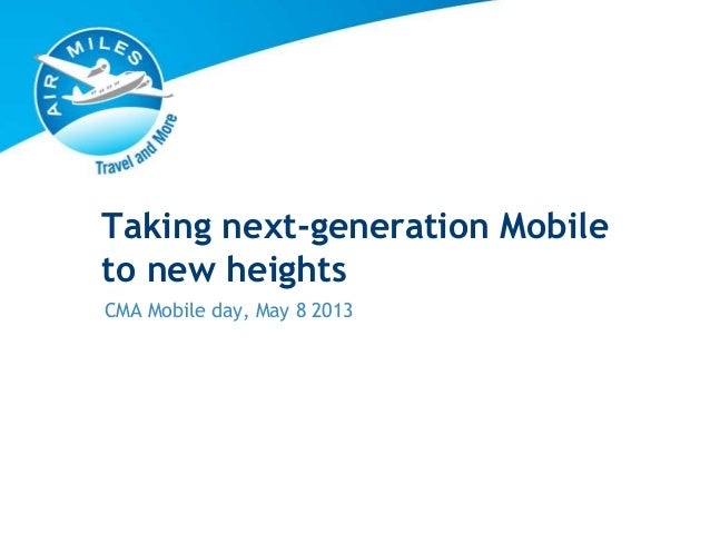 Taking next-generation Mobile to new heights CMA Mobile day, May 8 2013