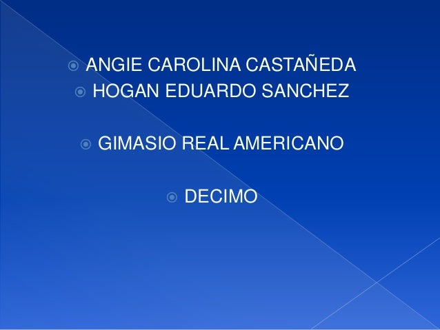  ANGIE CAROLINA CASTAÑEDA  HOGAN EDUARDO SANCHEZ  GIMASIO REAL AMERICANO  DECIMO