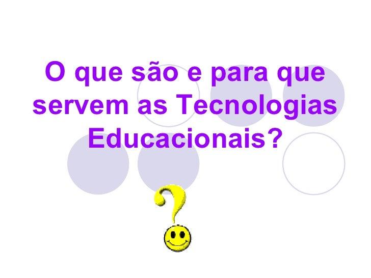 O que são e para que servem as Tecnologias Educacionais?