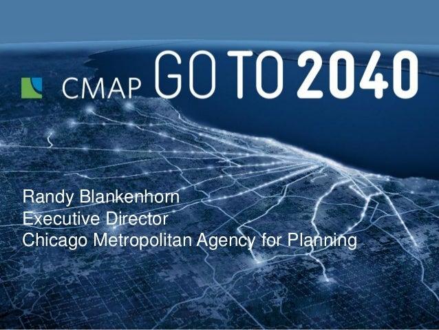 Randy BlankenhornExecutive DirectorChicago Metropolitan Agency for Planning