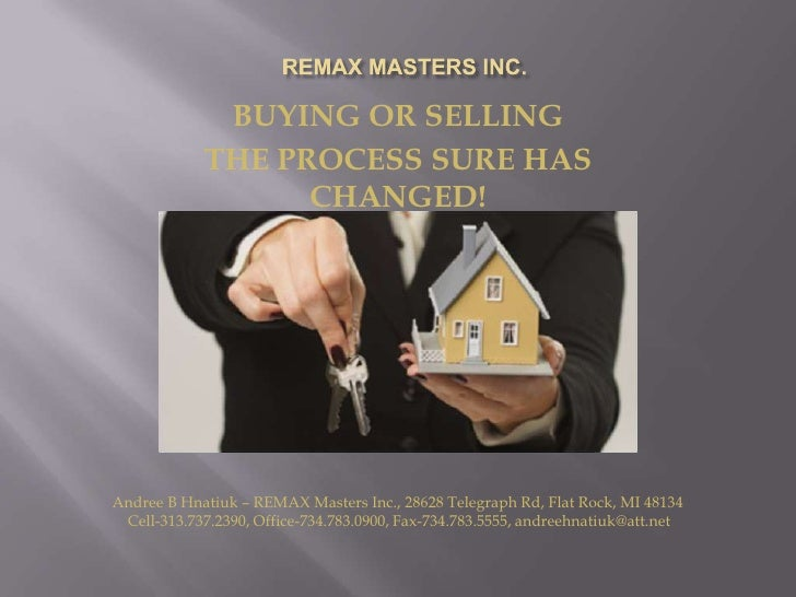 BUYING OR SELLING            THE PROCESS SURE HAS                  CHANGED!Andree B Hnatiuk – REMAX Masters Inc., 28628 Te...
