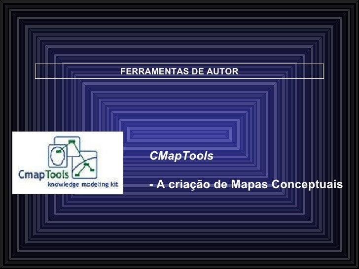 FERRAMENTAS DE AUTOR CMapTools - A criação de Mapas Conceptuais