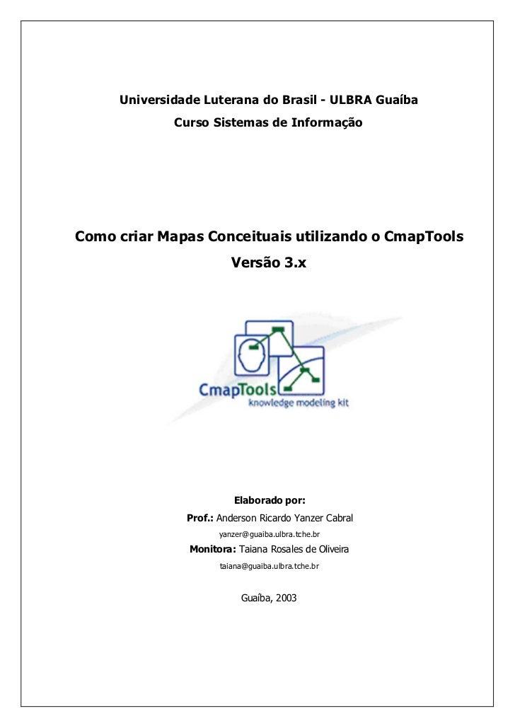 Universidade Luterana do Brasil - ULBRA Guaíba             Curso Sistemas de InformaçãoComo criar Mapas Conceituais utiliz...