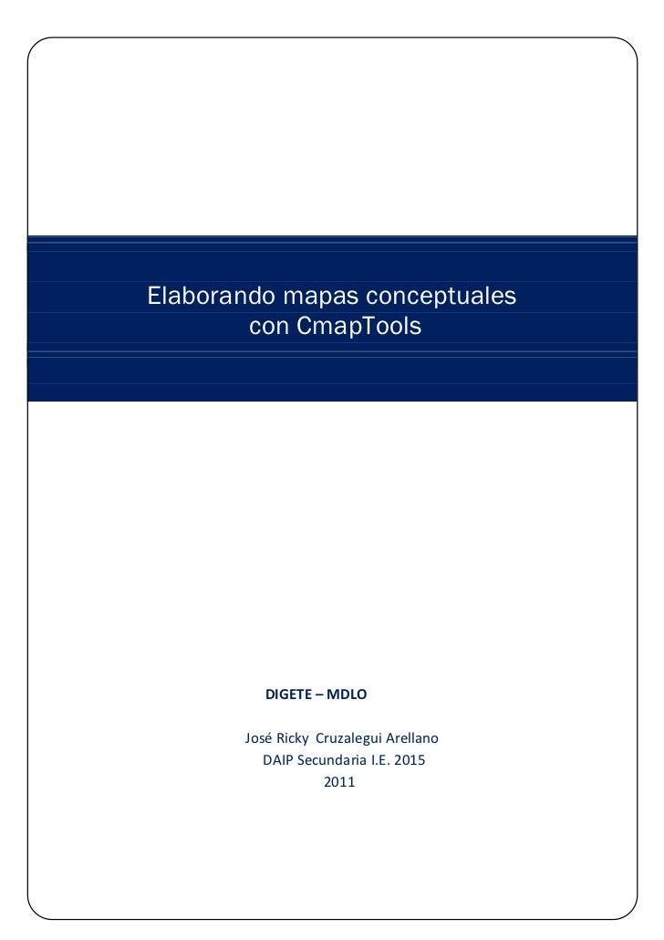 Elaborando mapas conceptuales        con CmapTools          DIGETE – MDLO       José Ricky Cruzalegui Arellano          DA...