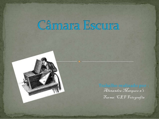 Trabalho realizado por : Alexandra Marques nº1 Turma: CEF Fotografia