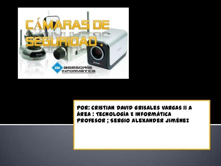 Por: Cristian David Grisales Vargas 11 AÁrea : Tecnología E InformáticaProfesor ; Sergio Alexander Jiménez 11 AMateria : T...
