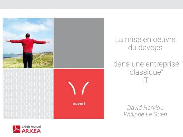 """devops REX 2018 - La mise en oeuvre du devops dans une entreprise """"classique"""" IT"""
